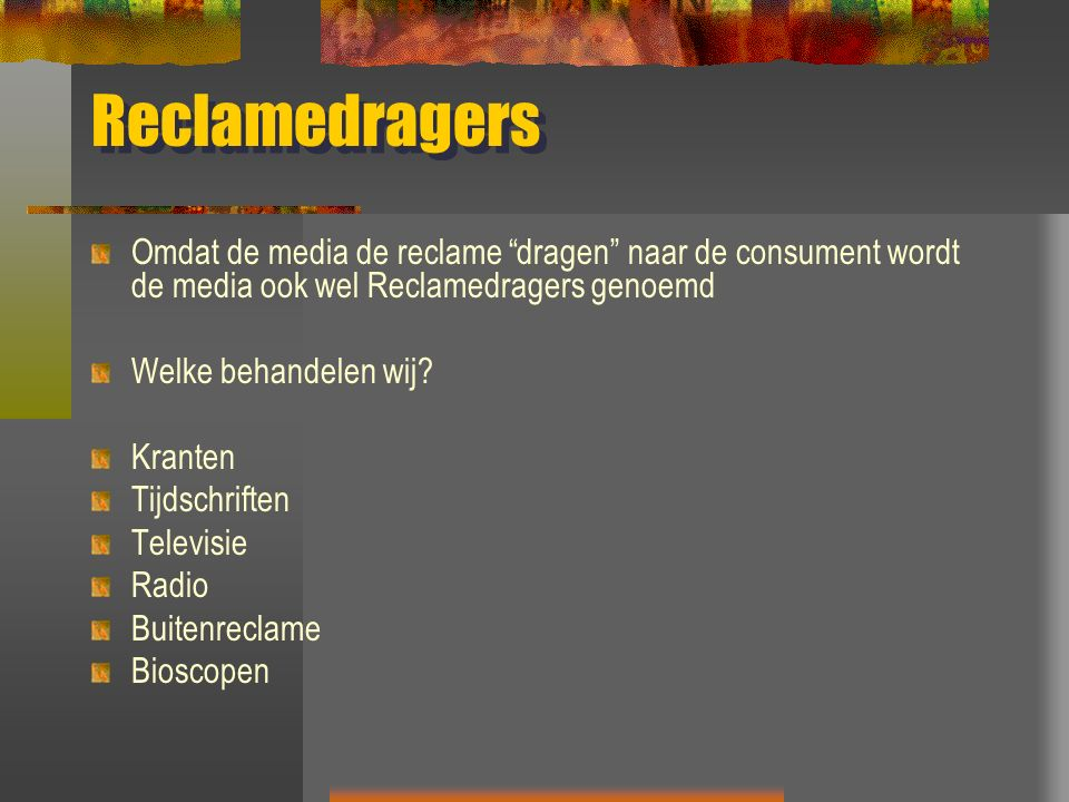 """Reclamedragers Omdat de media de reclame """"dragen"""" naar de consument wordt de media ook wel Reclamedragers genoemd Welke behandelen wij? Kranten Tijdsc"""