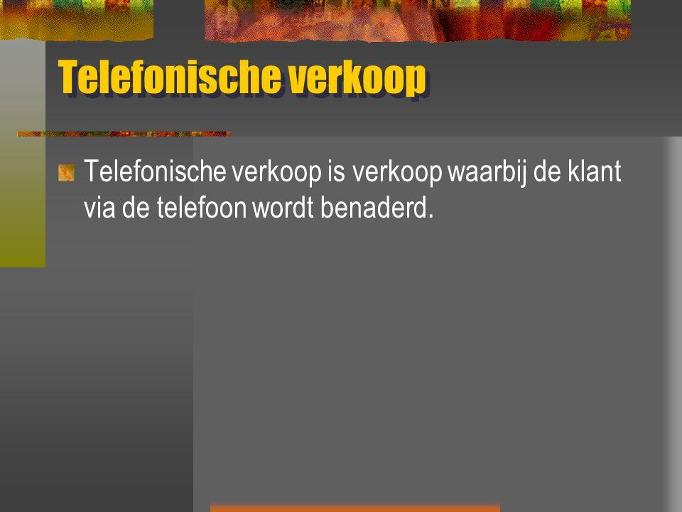 Telefonische verkoop Telefonische verkoop is verkoop waarbij de klant via de telefoon wordt benaderd.