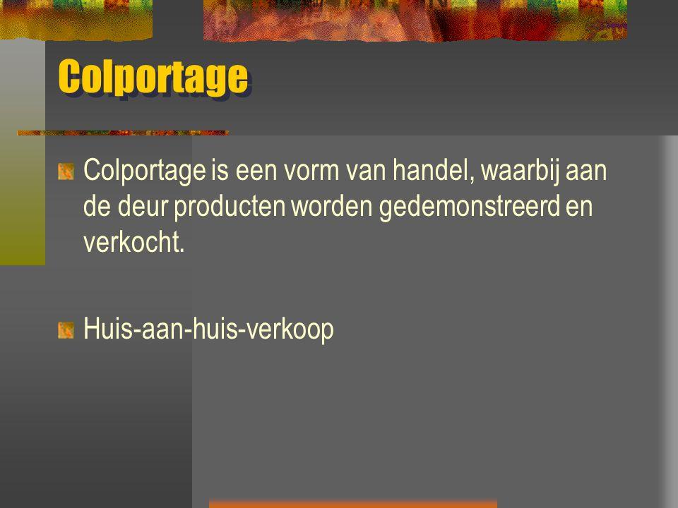 Colportage Colportage is een vorm van handel, waarbij aan de deur producten worden gedemonstreerd en verkocht. Huis-aan-huis-verkoop