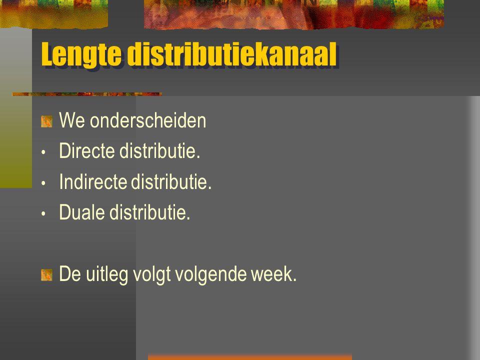 Lengte distributiekanaal We onderscheiden Directe distributie. Indirecte distributie. Duale distributie. De uitleg volgt volgende week.