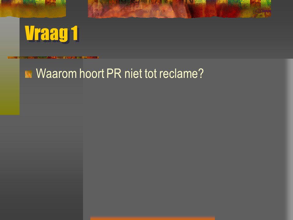 Vraag 1 Waarom hoort PR niet tot reclame?