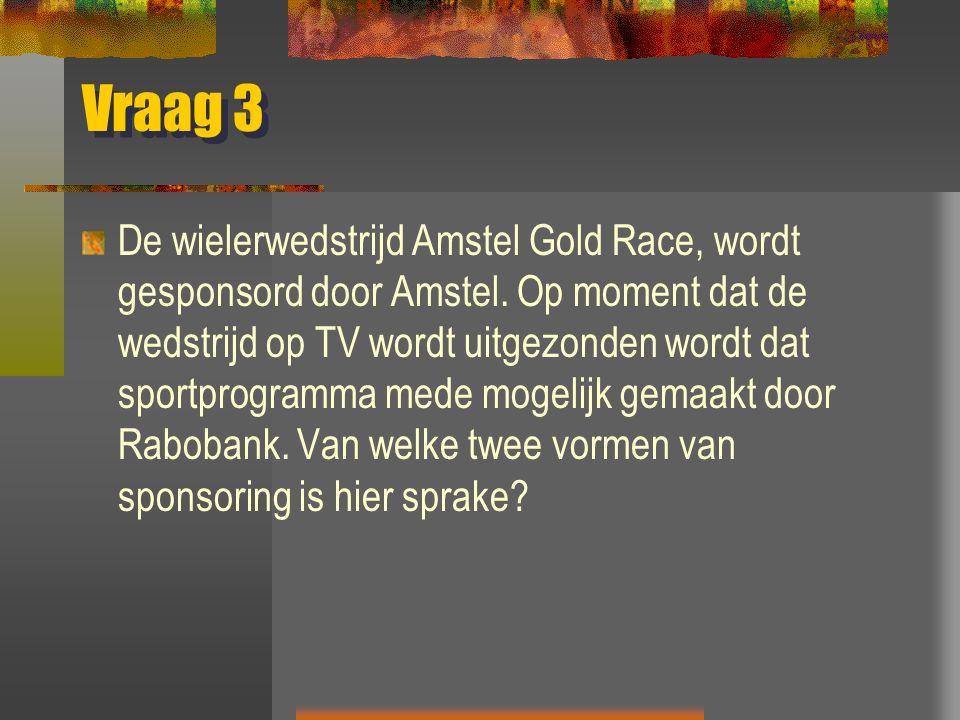 Vraag 3 De wielerwedstrijd Amstel Gold Race, wordt gesponsord door Amstel. Op moment dat de wedstrijd op TV wordt uitgezonden wordt dat sportprogramma