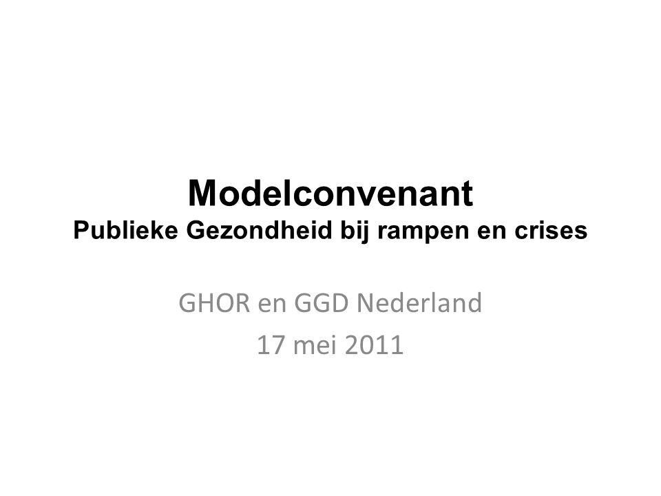 Modelconvenant Publieke Gezondheid bij rampen en crises GHOR en GGD Nederland 17 mei 2011