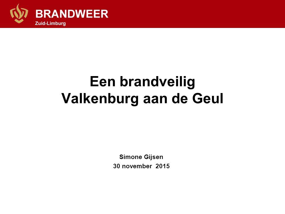 Een brandveilig Valkenburg aan de Geul Simone Gijsen 30 november 2015