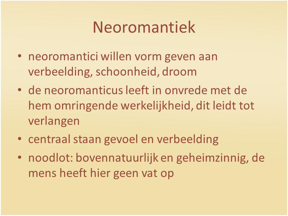 Neoromantiek neoromantici willen vorm geven aan verbeelding, schoonheid, droom de neoromanticus leeft in onvrede met de hem omringende werkelijkheid, dit leidt tot verlangen centraal staan gevoel en verbeelding noodlot: bovennatuurlijk en geheimzinnig, de mens heeft hier geen vat op