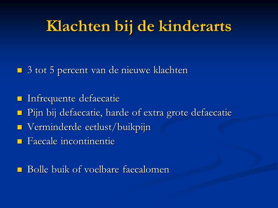 Klachten bij de kinderarts 3 tot 5 percent van de nieuwe klachten 3 tot 5 percent van de nieuwe klachten Infrequente defaecatie Infrequente defaecatie