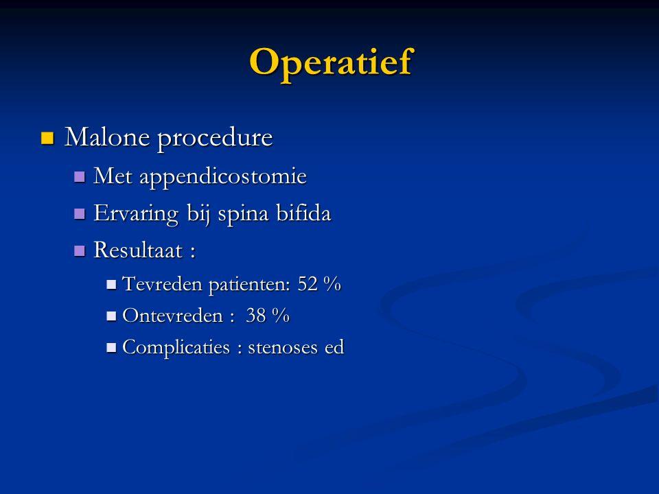 Operatief Malone procedure Malone procedure Met appendicostomie Met appendicostomie Ervaring bij spina bifida Ervaring bij spina bifida Resultaat : Re