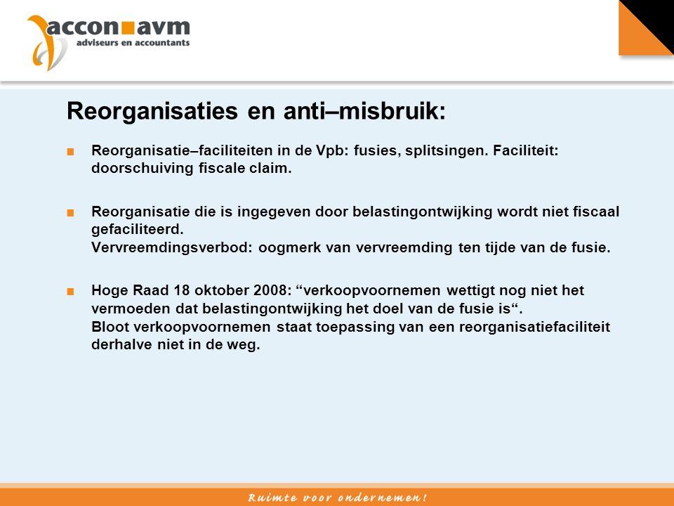 Reorganisaties en anti–misbruik: ■Reorganisatie–faciliteiten in de Vpb: fusies, splitsingen.