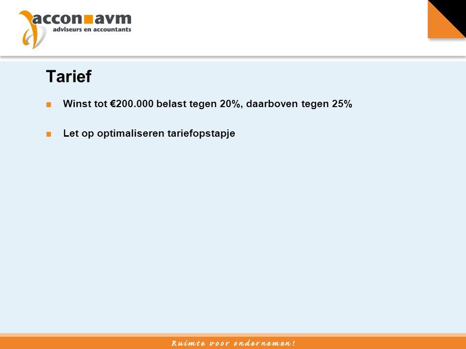 Tarief ■Winst tot €200.000 belast tegen 20%, daarboven tegen 25% ■Let op optimaliseren tariefopstapje