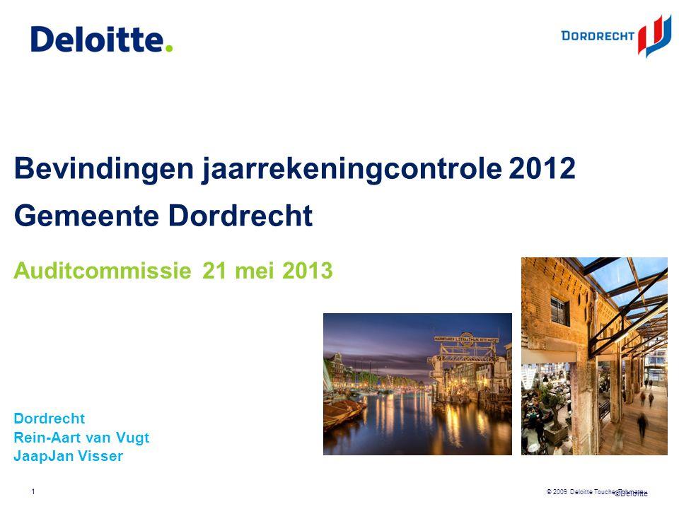 ©Deloitte © 2009 Deloitte Touche Tohmatsu Bevindingen jaarrekeningcontrole 2012 Gemeente Dordrecht Dordrecht Rein-Aart van Vugt JaapJan Visser 1 Auditcommissie 21 mei 2013