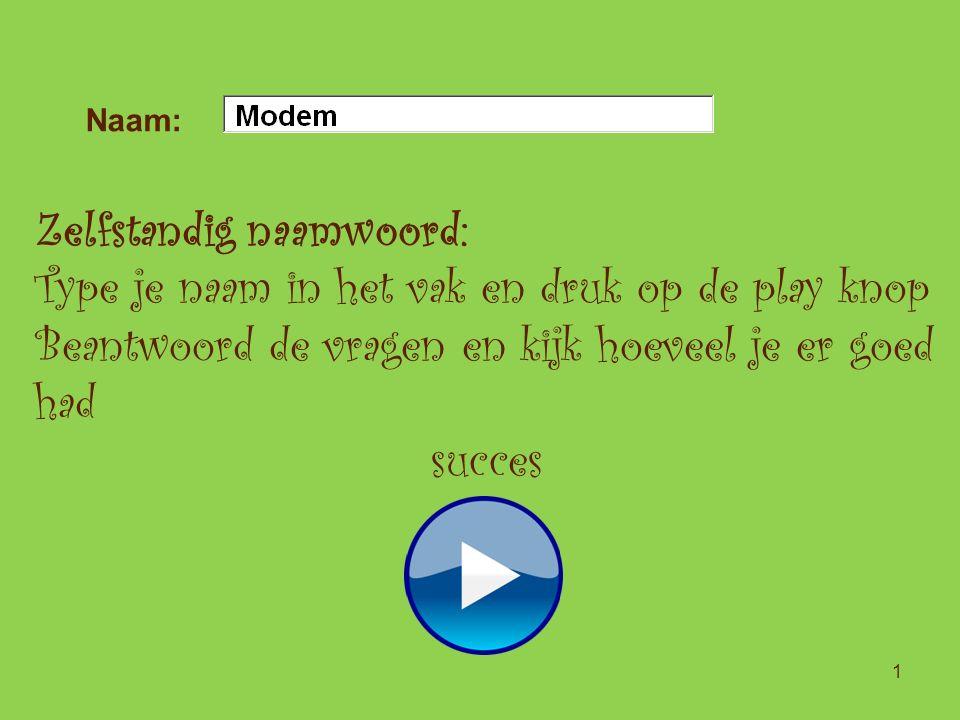 Naam: 1 Zelfstandig naamwoord: Type je naam in het vak en druk op de play knop Beantwoord de vragen en kijk hoeveel je er goed had succes