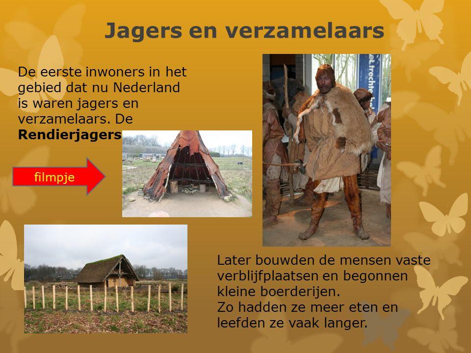 Jagers en verzamelaars De eerste inwoners in het gebied dat nu Nederland is waren jagers en verzamelaars. De Rendierjagers Later bouwden de mensen vas