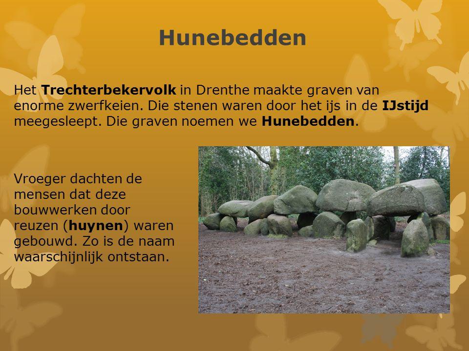 Hunebedden Het Trechterbekervolk in Drenthe maakte graven van enorme zwerfkeien. Die stenen waren door het ijs in de IJstijd meegesleept. Die graven n