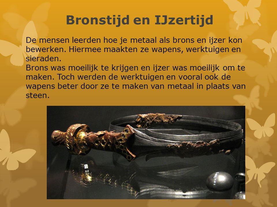 Bronstijd en IJzertijd De mensen leerden hoe je metaal als brons en ijzer kon bewerken. Hiermee maakten ze wapens, werktuigen en sieraden. Brons was m