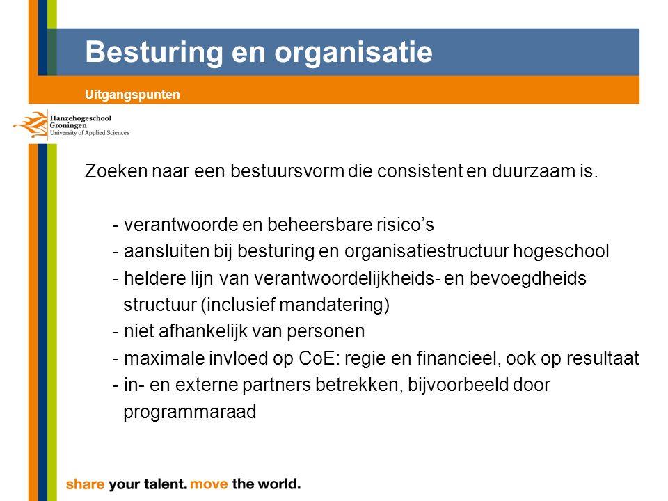 Besturing en organisatie Zoeken naar een bestuursvorm die consistent en duurzaam is. - verantwoorde en beheersbare risico's - aansluiten bij besturing