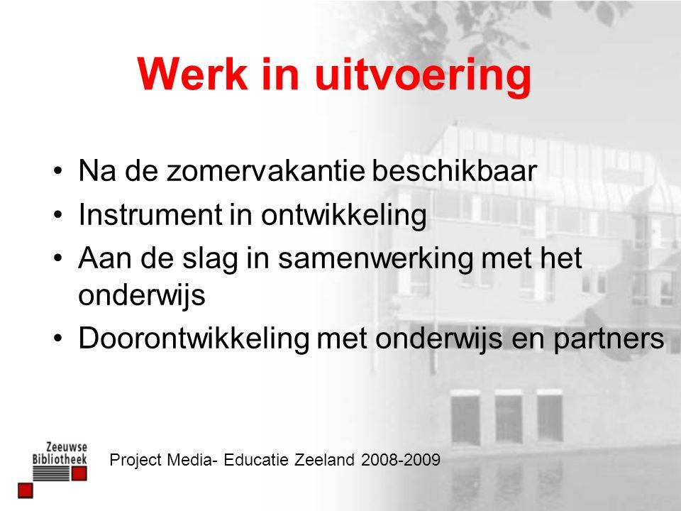 Werk in uitvoering Na de zomervakantie beschikbaar Instrument in ontwikkeling Aan de slag in samenwerking met het onderwijs Doorontwikkeling met onderwijs en partners Project Media- Educatie Zeeland 2008-2009