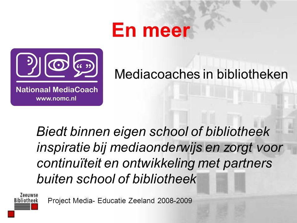 En meer Mediacoaches in bibliotheken Biedt binnen eigen school of bibliotheek inspiratie bij mediaonderwijs en zorgt voor continuïteit en ontwikkeling met partners buiten school of bibliotheek