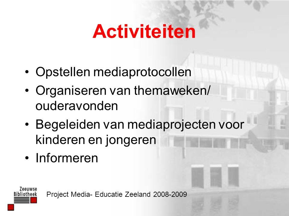 Project Media- Educatie Zeeland 2008-2009 Activiteiten Opstellen mediaprotocollen Organiseren van themaweken/ ouderavonden Begeleiden van mediaprojecten voor kinderen en jongeren Informeren