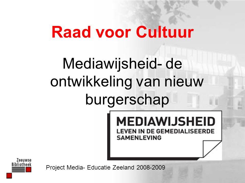Raad voor Cultuur Mediawijsheid- de ontwikkeling van nieuw burgerschap Project Media- Educatie Zeeland 2008-2009