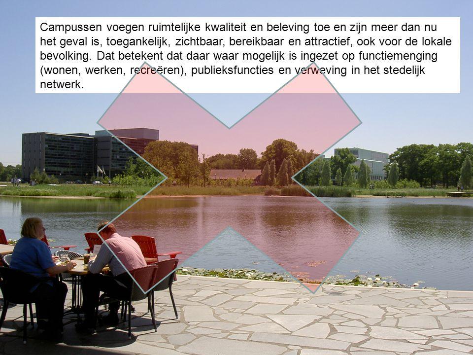 Campussen voegen ruimtelijke kwaliteit en beleving toe en zijn meer dan nu het geval is, toegankelijk, zichtbaar, bereikbaar en attractief, ook voor de lokale bevolking.