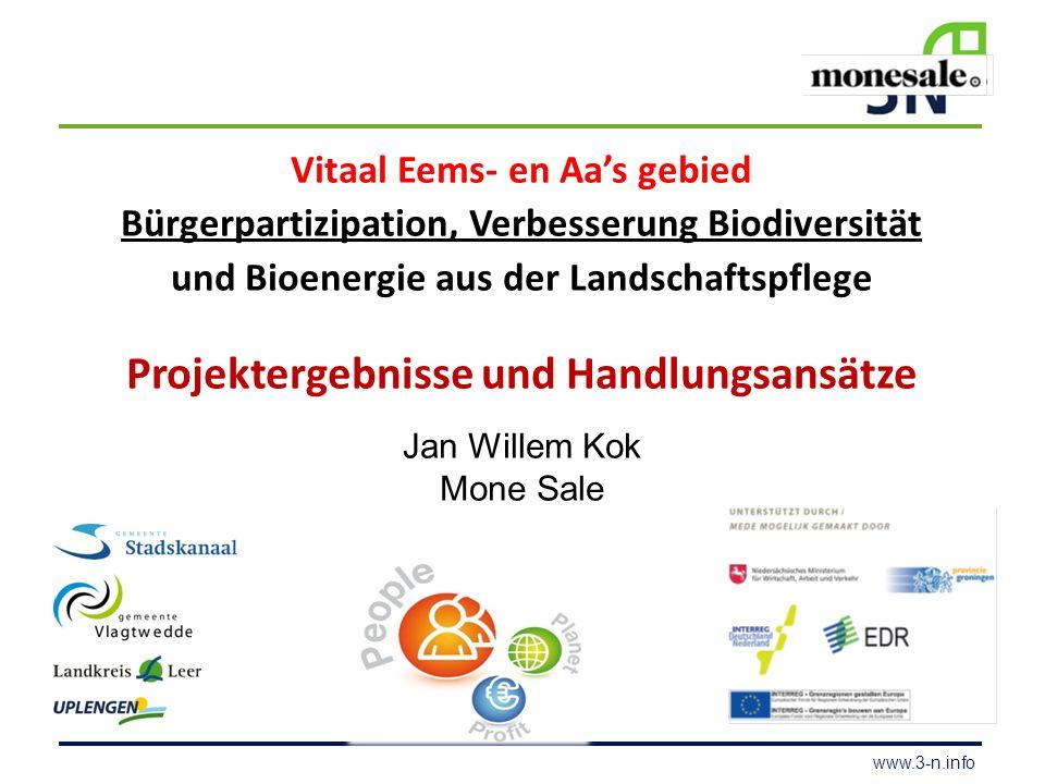 www.3-n.info Vitaal Eems- en Aa's gebied Bürgerpartizipation, Verbesserung Biodiversität und Bioenergie aus der Landschaftspflege Projektergebnisse und Handlungsansätze Jan Willem Kok Mone Sale