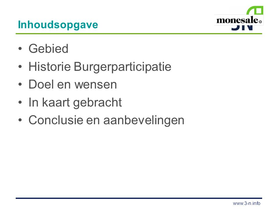 www.3-n.info Inhoudsopgave Gebied Historie Burgerparticipatie Doel en wensen In kaart gebracht Conclusie en aanbevelingen