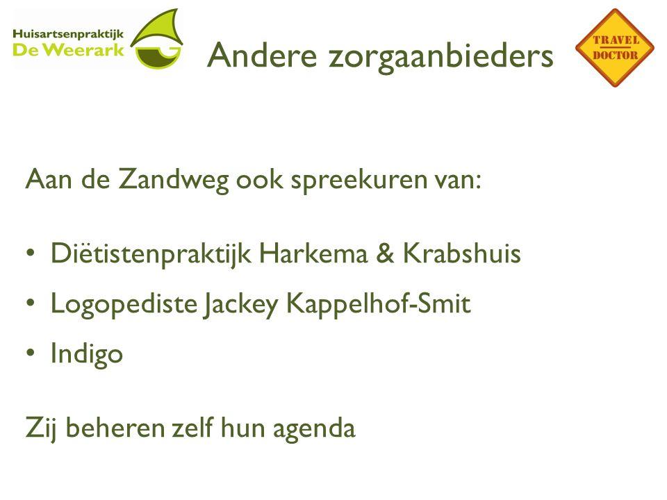 Andere zorgaanbieders Aan de Zandweg ook spreekuren van: Diëtistenpraktijk Harkema & Krabshuis Logopediste Jackey Kappelhof-Smit Indigo Zij beheren ze