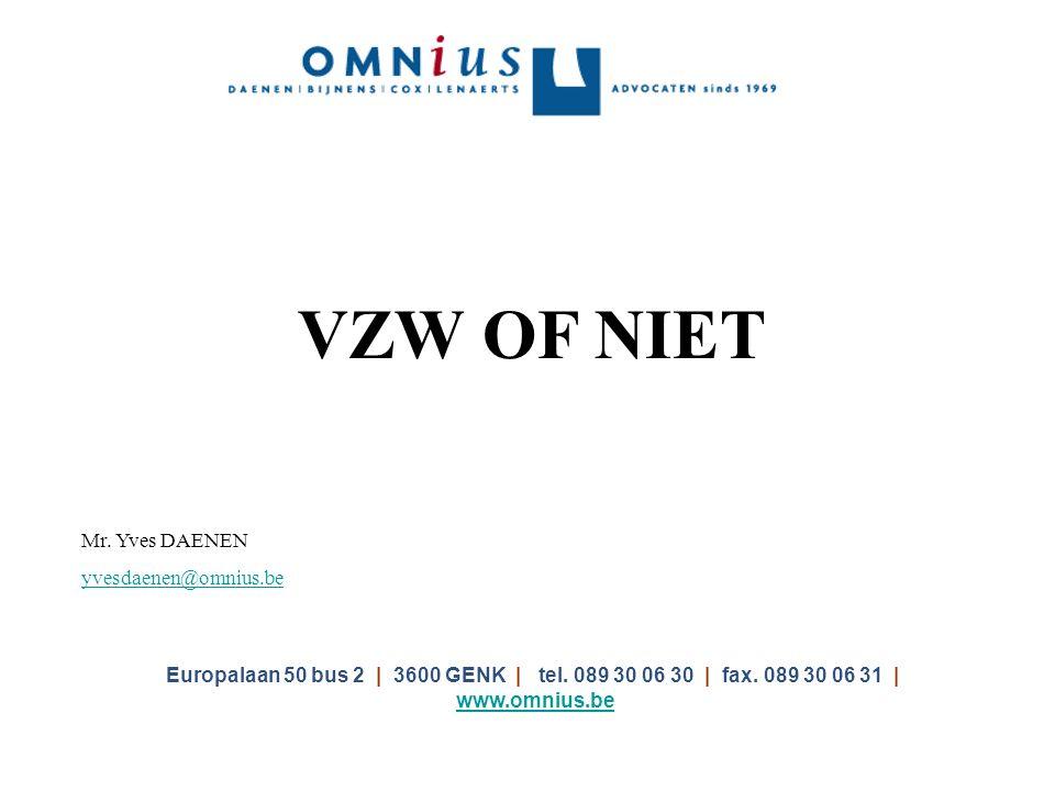 VZW OF NIET Mr. Yves DAENEN yvesdaenen@omnius.be Europalaan 50 bus 2 | 3600 GENK | tel.