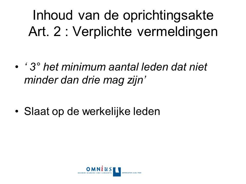 Inhoud van de oprichtingsakte Art. 2 : Verplichte vermeldingen ' 3° het minimum aantal leden dat niet minder dan drie mag zijn' Slaat op de werkelijke