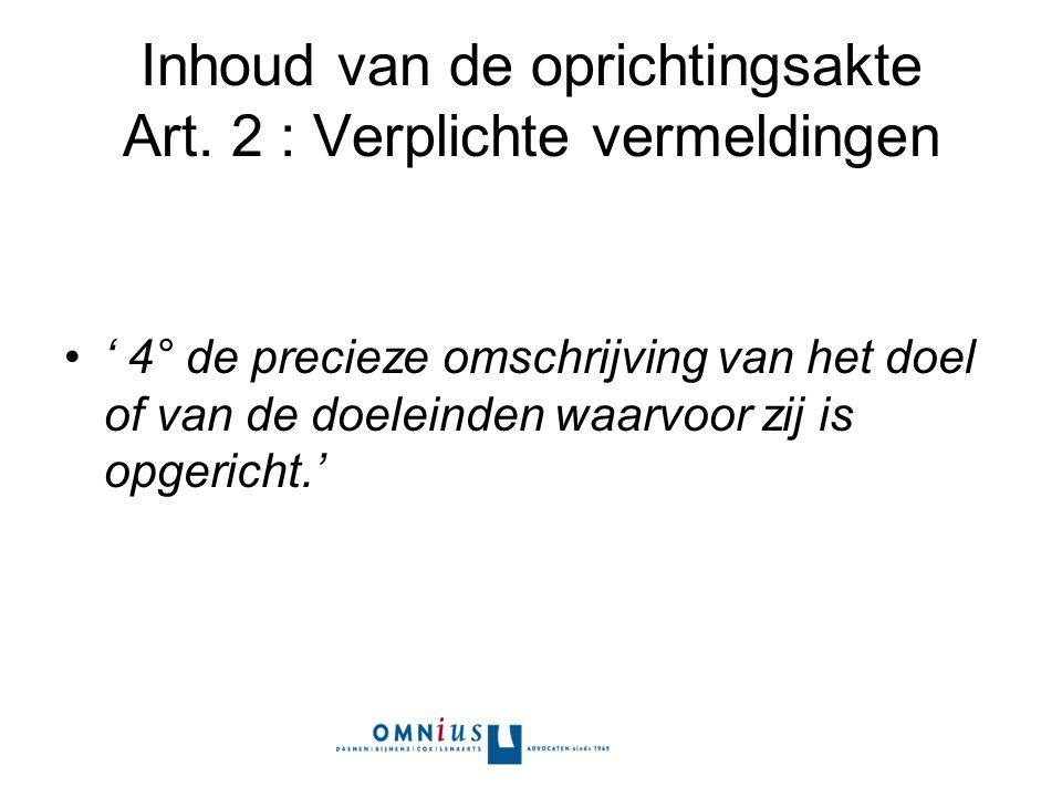 Inhoud van de oprichtingsakte Art. 2 : Verplichte vermeldingen ' 4° de precieze omschrijving van het doel of van de doeleinden waarvoor zij is opgeric