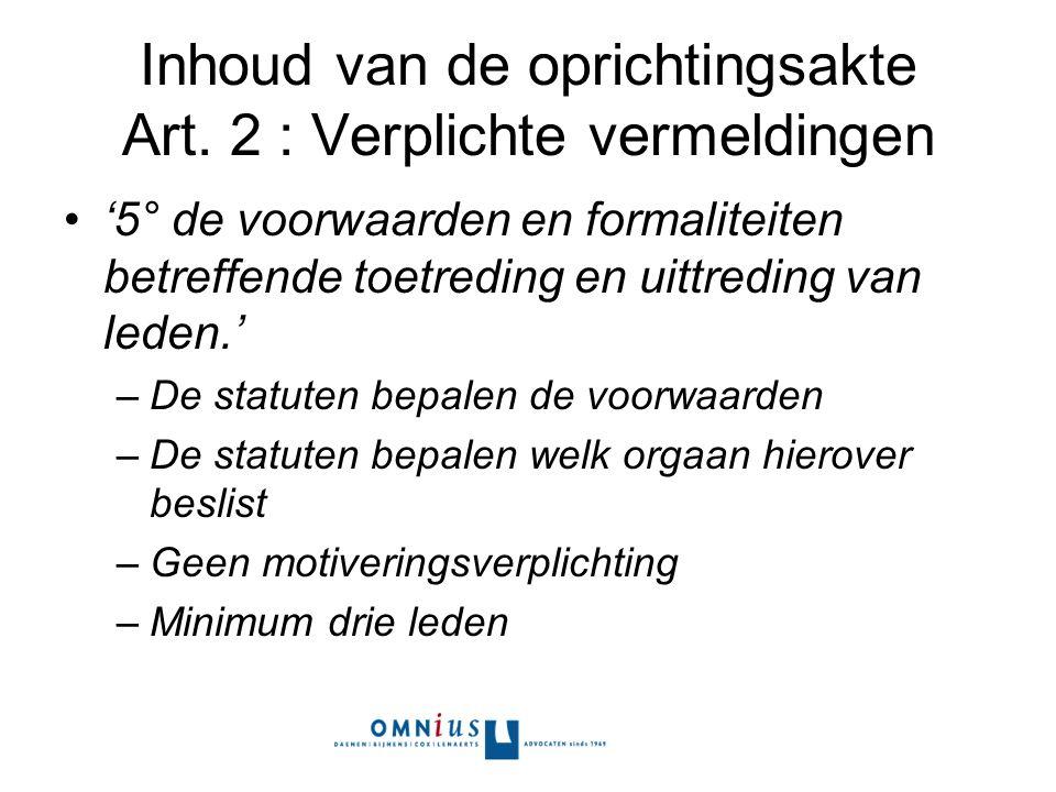 Inhoud van de oprichtingsakte Art. 2 : Verplichte vermeldingen '5° de voorwaarden en formaliteiten betreffende toetreding en uittreding van leden.' –D