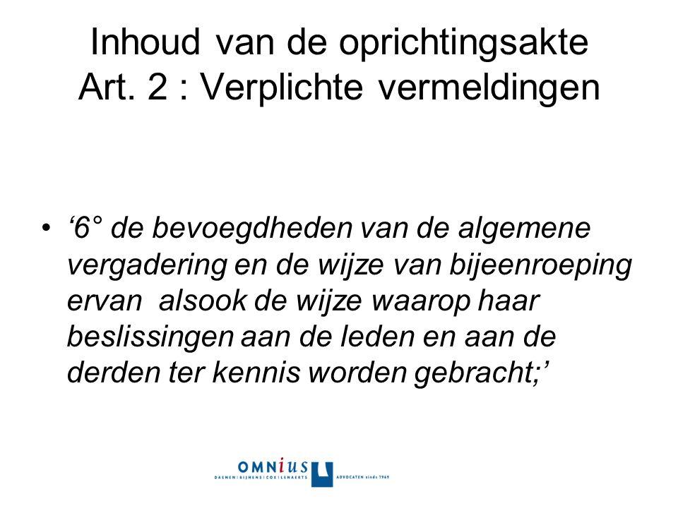 Inhoud van de oprichtingsakte Art. 2 : Verplichte vermeldingen '6° de bevoegdheden van de algemene vergadering en de wijze van bijeenroeping ervan als