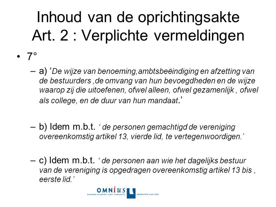 Inhoud van de oprichtingsakte Art. 2 : Verplichte vermeldingen 7° –a) ' De wijze van benoeming,ambtsbeëindiging en afzetting van de bestuurders,de omv
