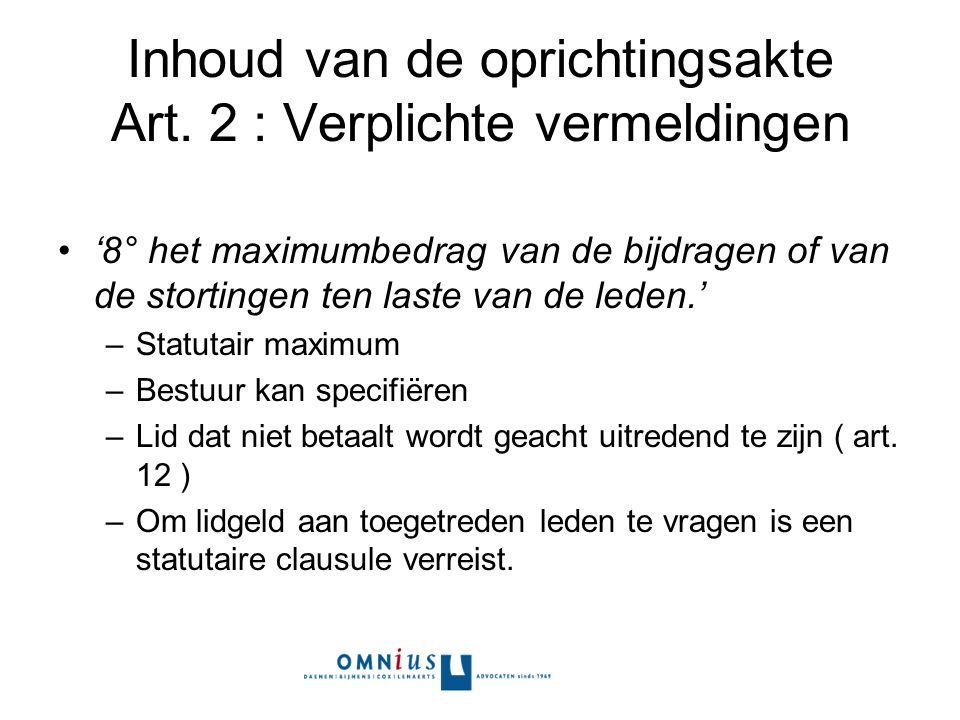Inhoud van de oprichtingsakte Art. 2 : Verplichte vermeldingen '8° het maximumbedrag van de bijdragen of van de stortingen ten laste van de leden.' –S