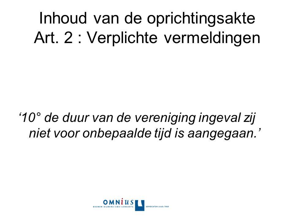 Inhoud van de oprichtingsakte Art. 2 : Verplichte vermeldingen '10° de duur van de vereniging ingeval zij niet voor onbepaalde tijd is aangegaan.'