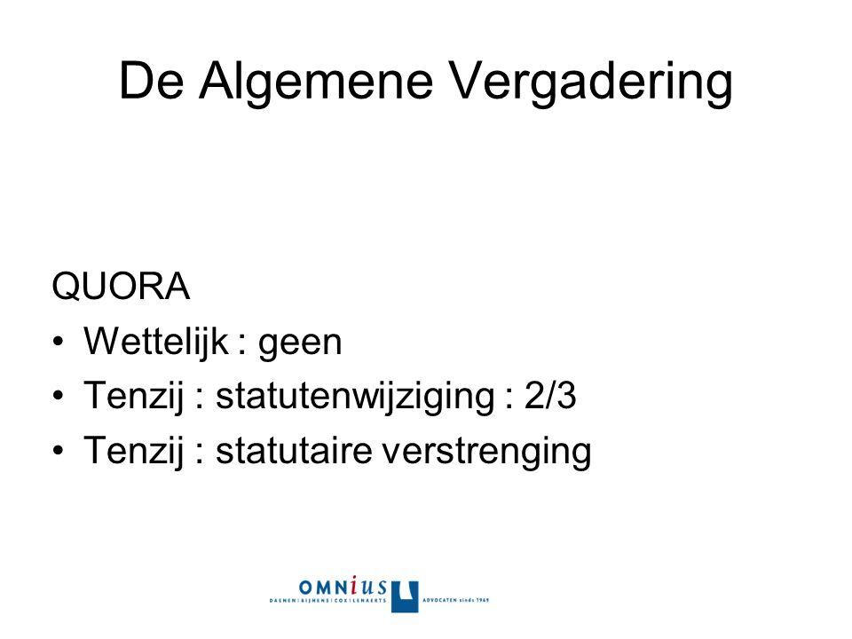 De Algemene Vergadering QUORA Wettelijk : geen Tenzij : statutenwijziging : 2/3 Tenzij : statutaire verstrenging