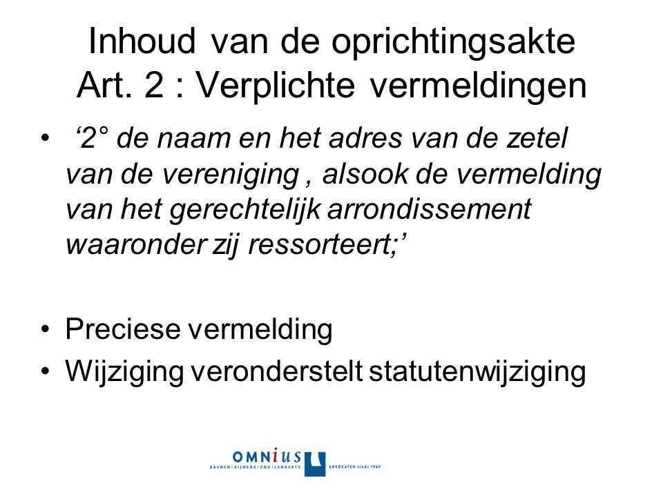 Inhoud van de oprichtingsakte Art. 2 : Verplichte vermeldingen '2° de naam en het adres van de zetel van de vereniging, alsook de vermelding van het g