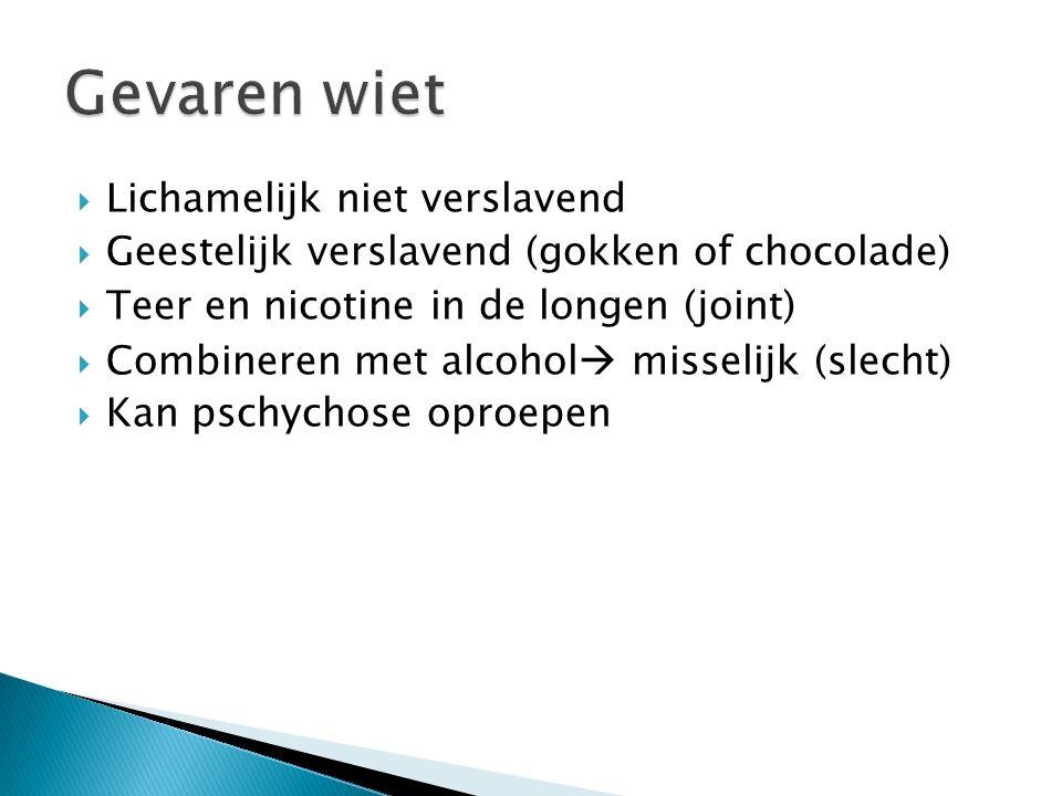  Lichamelijk niet verslavend  Geestelijk verslavend (gokken of chocolade)  Teer en nicotine in de longen (joint)  Combineren met alcohol  misselijk (slecht)  Kan pschychose oproepen
