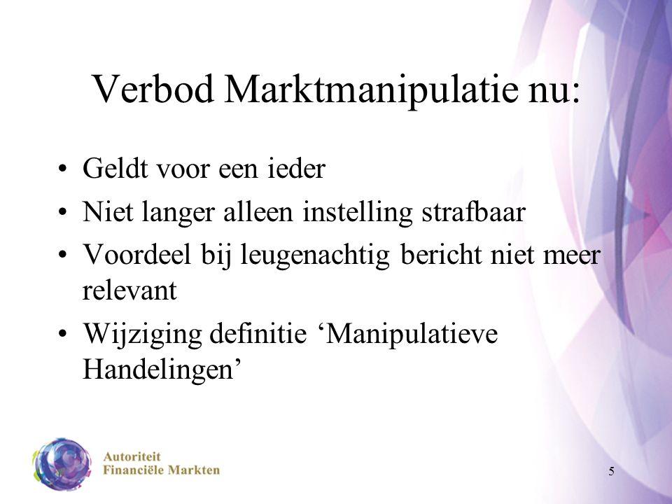 5 Verbod Marktmanipulatie nu: Geldt voor een ieder Niet langer alleen instelling strafbaar Voordeel bij leugenachtig bericht niet meer relevant Wijziging definitie 'Manipulatieve Handelingen'