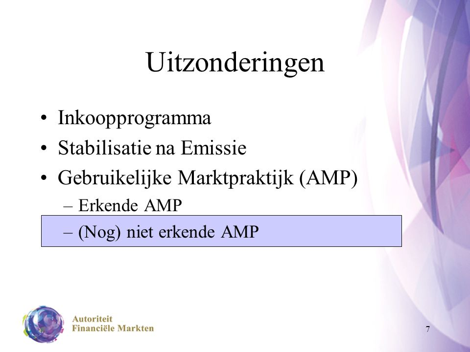 7 Uitzonderingen Inkoopprogramma Stabilisatie na Emissie Gebruikelijke Marktpraktijk (AMP) –Erkende AMP –(Nog) niet erkende AMP