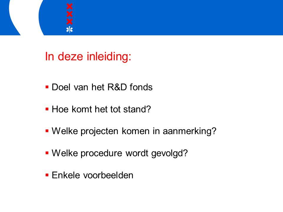 Doel van het R&D fonds  Onderzoeksprojecten gericht op: –De verbetering van de uitvoering van de taken van de GGD Amsterdam –De verbinding met praktijk en beleid –Versterking van de positie van de GGD (financiers, arbeidsmarkt)
