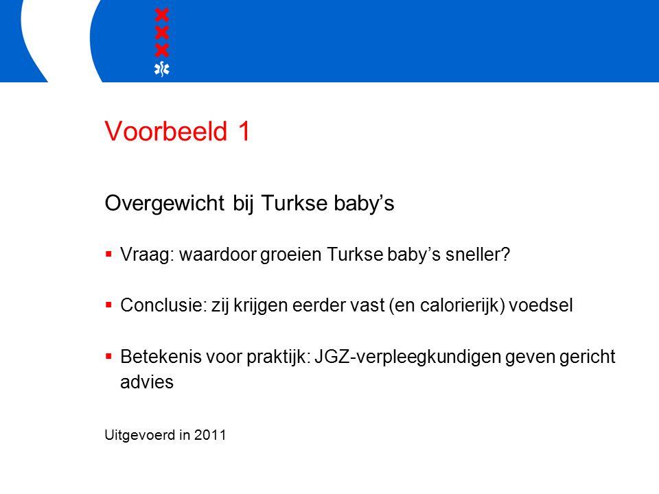 Voorbeeld 1 Overgewicht bij Turkse baby's  Vraag: waardoor groeien Turkse baby's sneller.