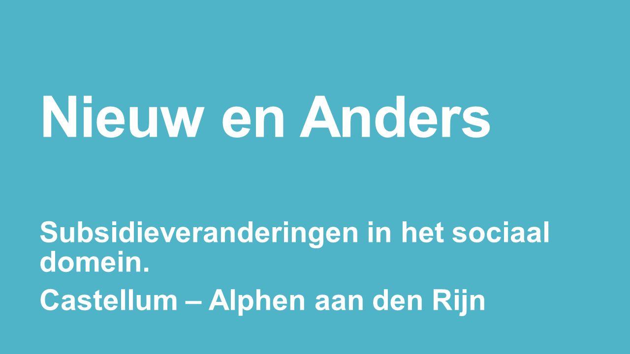 Nieuw en Anders Subsidieveranderingen in het sociaal domein. Castellum – Alphen aan den Rijn