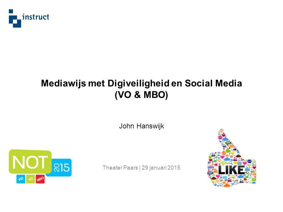John Hanswijk Theater Paars | 29 januari 2015 Mediawijs met Digiveiligheid en Social Media (VO & MBO)