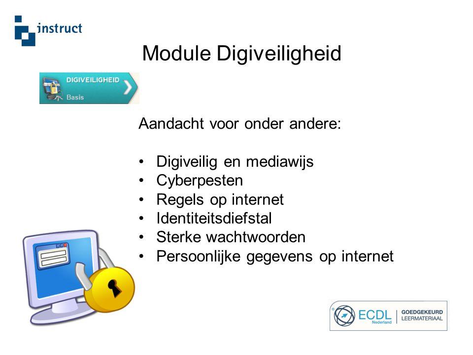 Aandacht voor onder andere: Digiveilig en mediawijs Cyberpesten Regels op internet Identiteitsdiefstal Sterke wachtwoorden Persoonlijke gegevens op internet Module Digiveiligheid