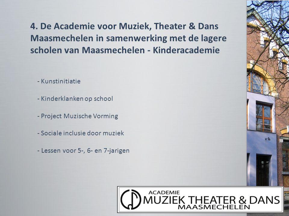 4. De Academie voor Muziek, Theater & Dans Maasmechelen in samenwerking met de lagere scholen van Maasmechelen - Kinderacademie - Kunstinitiatie - Kin