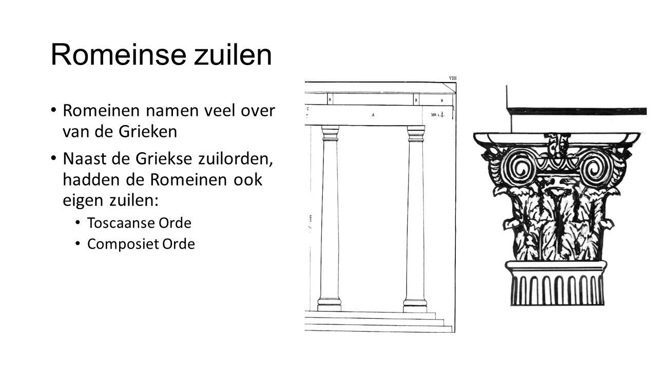 Romeinse zuilen Romeinen namen veel over van de Grieken Naast de Griekse zuilorden, hadden de Romeinen ook eigen zuilen: Toscaanse Orde Composiet Orde