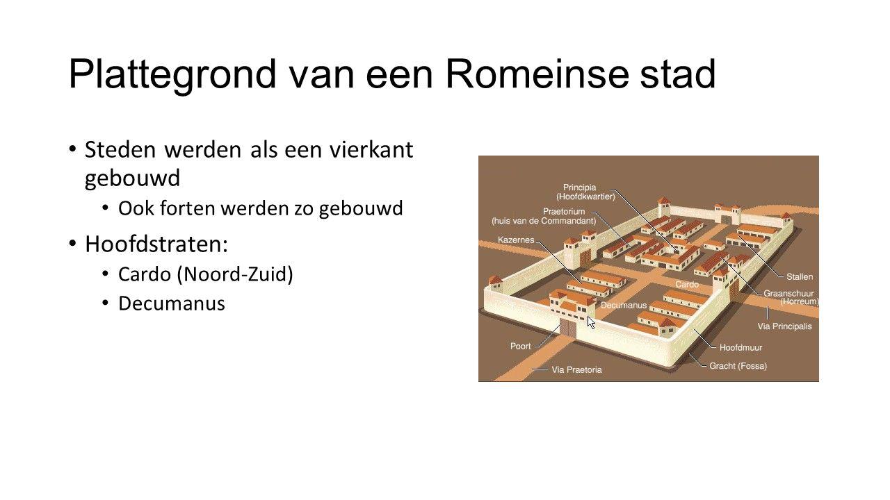 Plattegrond van een Romeinse stad Steden werden als een vierkant gebouwd Ook forten werden zo gebouwd Hoofdstraten: Cardo (Noord-Zuid) Decumanus