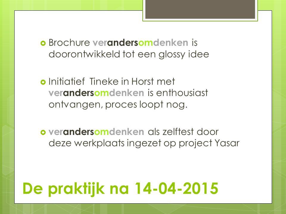 De praktijk na 14-04-2015  Brochure verandersomdenken is doorontwikkeld tot een glossy idee  Initiatief Tineke in Horst met verandersomdenken is ent