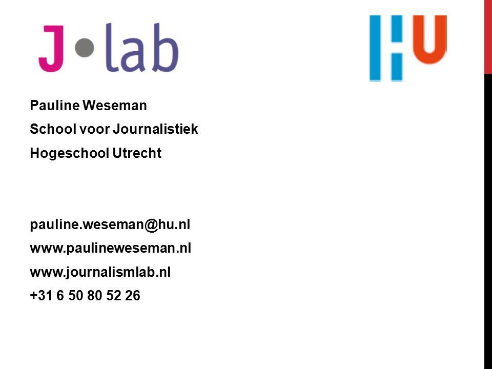 Pauline Weseman School voor Journalistiek Hogeschool Utrecht pauline.weseman@hu.nl www.paulineweseman.nl www.journalismlab.nl +31 6 50 80 52 26